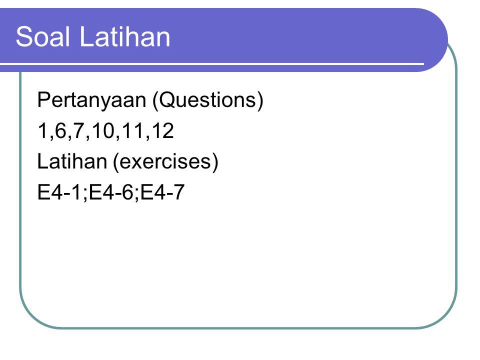 Soal Latihan Pertanyaan (Questions) 1,6,7,10,11,12 Latihan (exercises) E4-1;E4-6;E4-7