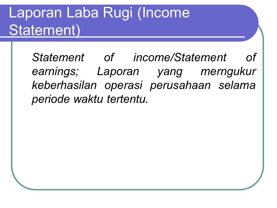 Laporan Laba Rugi (Income Statement) Statement of income/Statement of earnings; Laporan yang merngukur keberhasilan operasi perusahaan selama periode