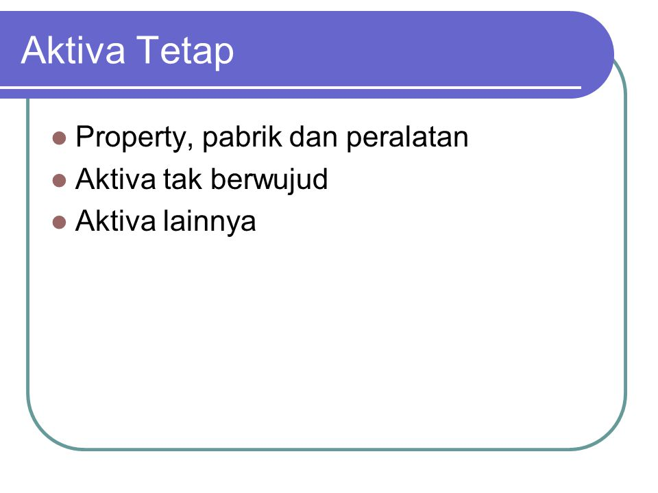 Aktiva Tetap Property, pabrik dan peralatan Aktiva tak berwujud Aktiva lainnya