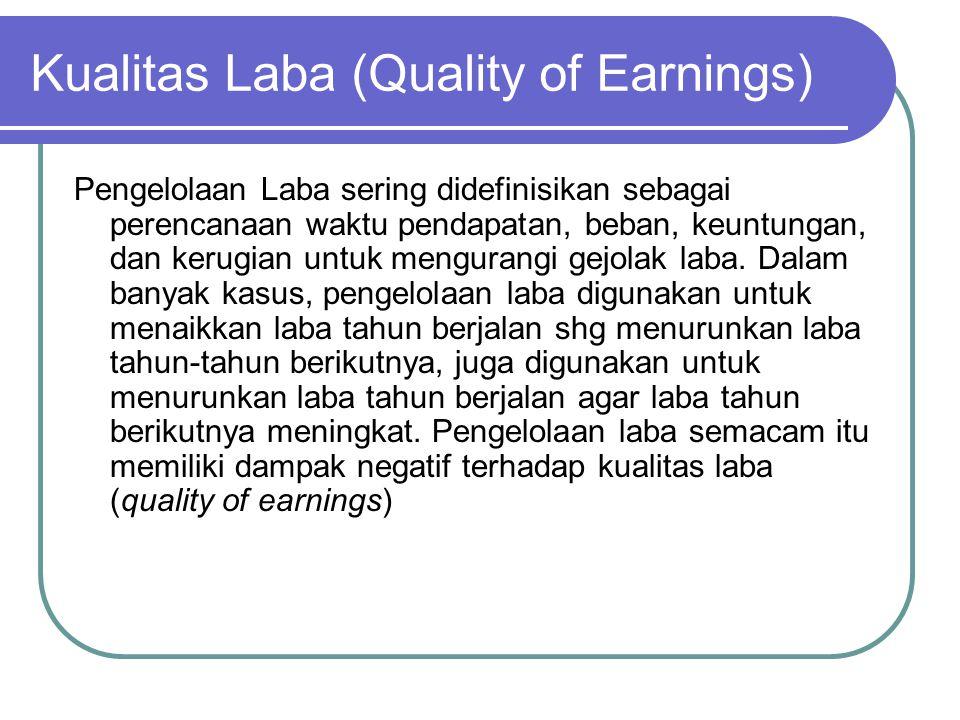 Kualitas Laba (Quality of Earnings) Pengelolaan Laba sering didefinisikan sebagai perencanaan waktu pendapatan, beban, keuntungan, dan kerugian untuk