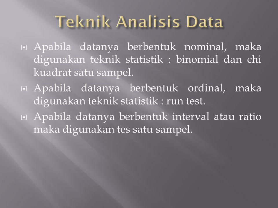  Apabila datanya berbentuk nominal, maka digunakan teknik statistik : binomial dan chi kuadrat satu sampel.  Apabila datanya berbentuk ordinal, maka