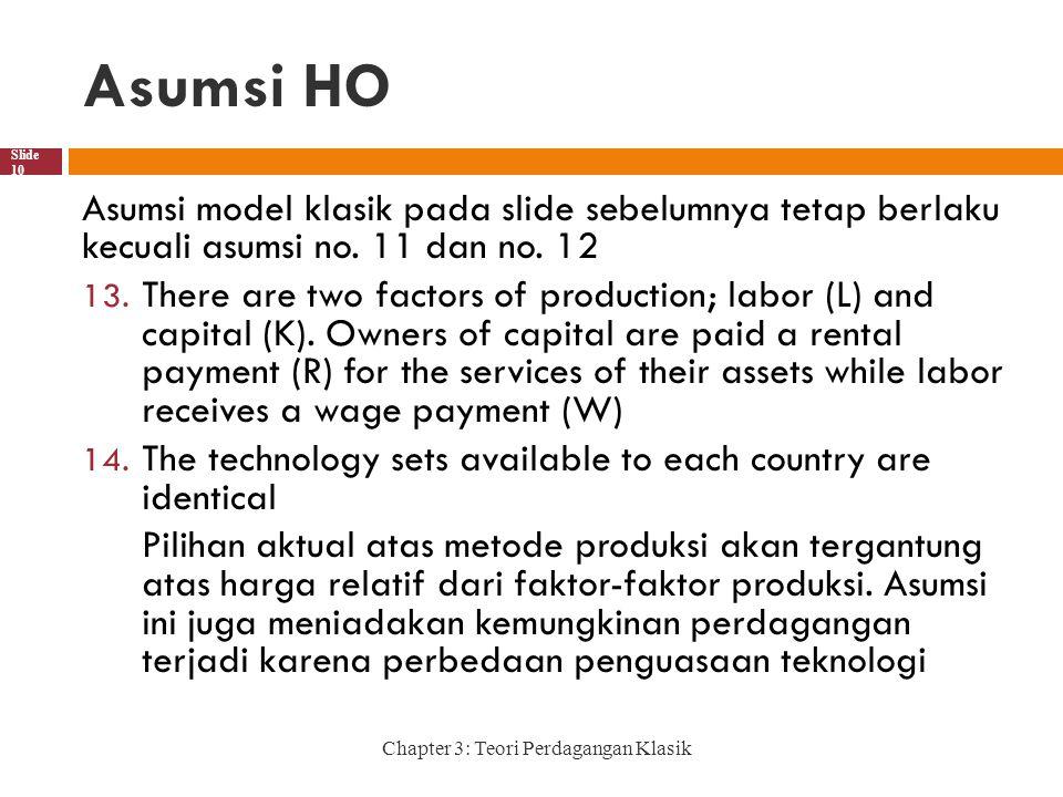 Asumsi HO Chapter 3: Teori Perdagangan Klasik Slide 10 Asumsi model klasik pada slide sebelumnya tetap berlaku kecuali asumsi no. 11 dan no. 12 13. Th