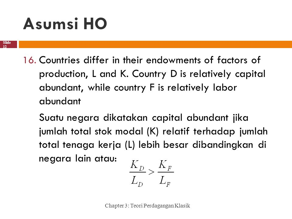Asumsi HO Chapter 3: Teori Perdagangan Klasik Slide 12 16. Countries differ in their endowments of factors of production, L and K. Country D is relati