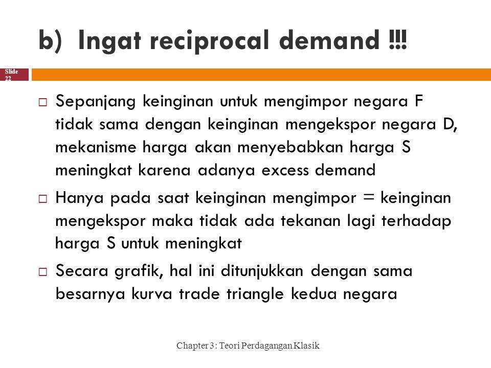b)Ingat reciprocal demand !!! Chapter 3: Teori Perdagangan Klasik Slide 22  Sepanjang keinginan untuk mengimpor negara F tidak sama dengan keinginan