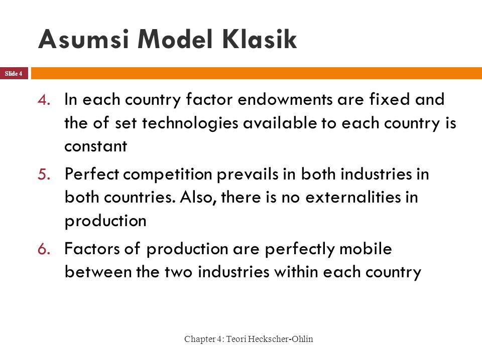 Asumsi Model Klasik Slide 4 4. In each country factor endowments are fixed and the of set technologies available to each country is constant 5. Perfec