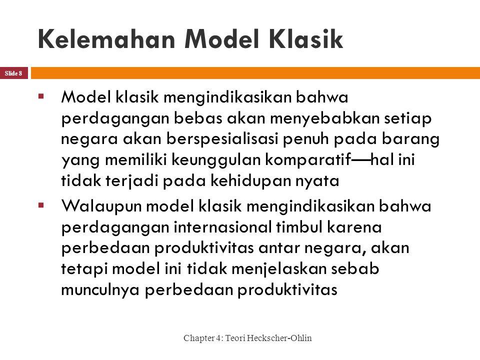 Kelemahan Model Klasik Slide 8  Model klasik mengindikasikan bahwa perdagangan bebas akan menyebabkan setiap negara akan berspesialisasi penuh pada b