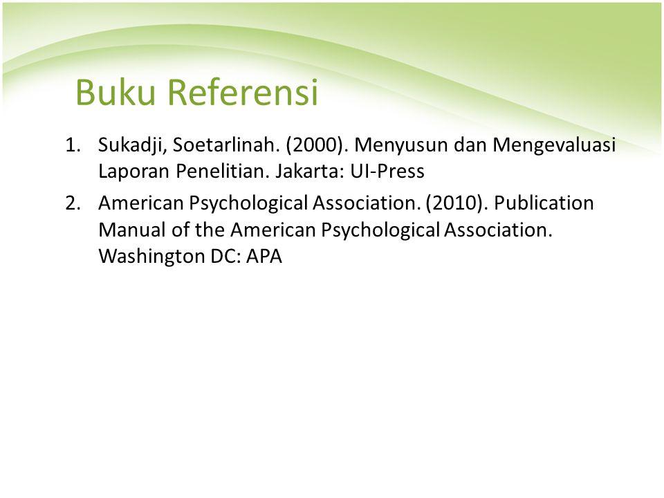 Buku Referensi 1.Sukadji, Soetarlinah. (2000). Menyusun dan Mengevaluasi Laporan Penelitian. Jakarta: UI-Press 2.American Psychological Association. (