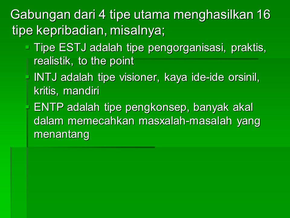 Gabungan dari 4 tipe utama menghasilkan 16 tipe kepribadian, misalnya;  Tipe ESTJ adalah tipe pengorganisasi, praktis, realistik, to the point  INTJ