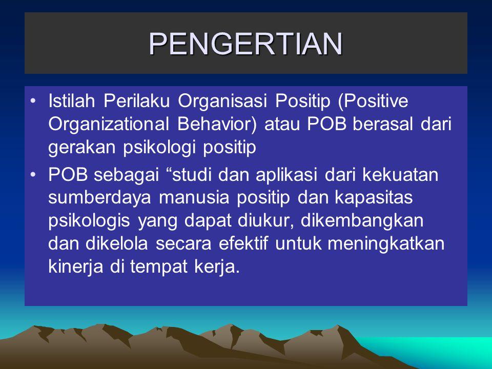 """PENGERTIAN Istilah Perilaku Organisasi Positip (Positive Organizational Behavior) atau POB berasal dari gerakan psikologi positip POB sebagai """"studi d"""