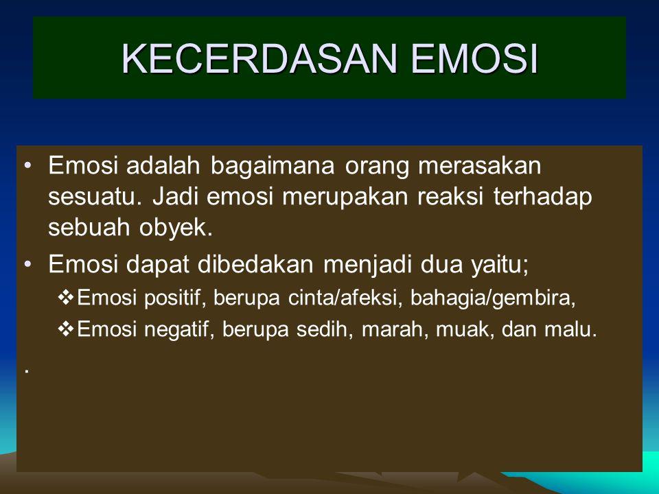 KECERDASAN EMOSI Emosi adalah bagaimana orang merasakan sesuatu. Jadi emosi merupakan reaksi terhadap sebuah obyek. Emosi dapat dibedakan menjadi dua