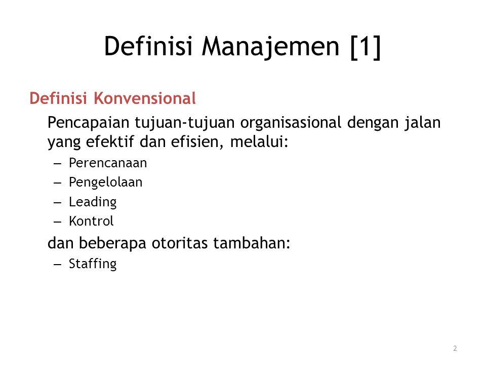 Definisi Manajemen [1] Definisi Konvensional Pencapaian tujuan-tujuan organisasional dengan jalan yang efektif dan efisien, melalui: – Perencanaan – P