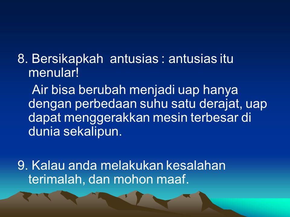 8.Bersikapkah antusias : antusias itu menular.