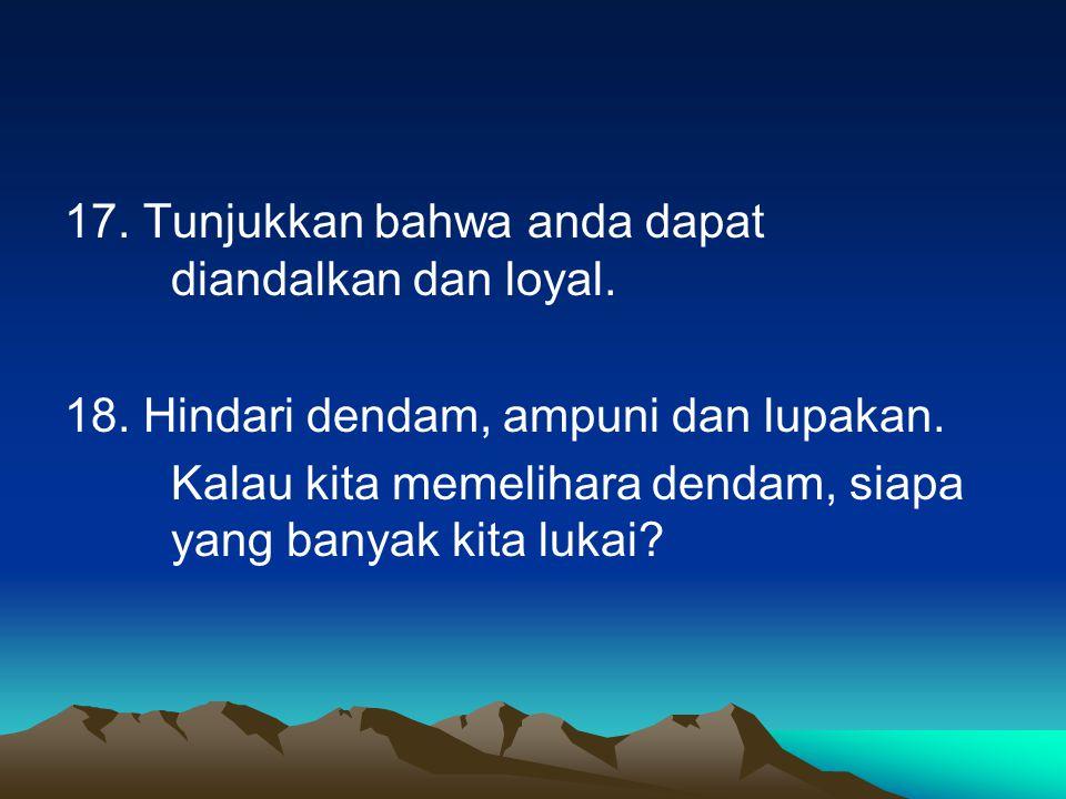 17.Tunjukkan bahwa anda dapat diandalkan dan loyal.