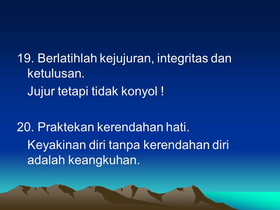 19.Berlatihlah kejujuran, integritas dan ketulusan.