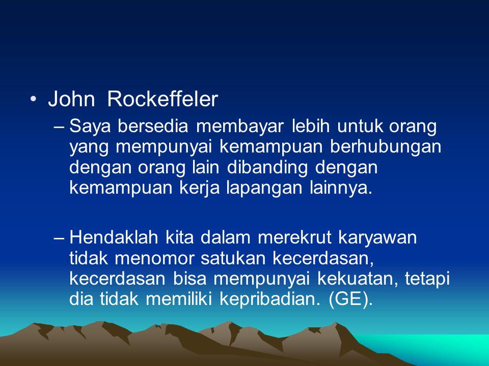 John Rockeffeler –Saya bersedia membayar lebih untuk orang yang mempunyai kemampuan berhubungan dengan orang lain dibanding dengan kemampuan kerja lapangan lainnya.