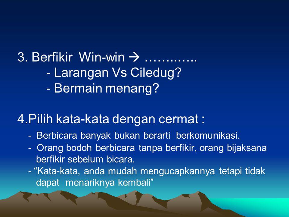 3.Berfikir Win-win  ……..….. - Larangan Vs Ciledug.