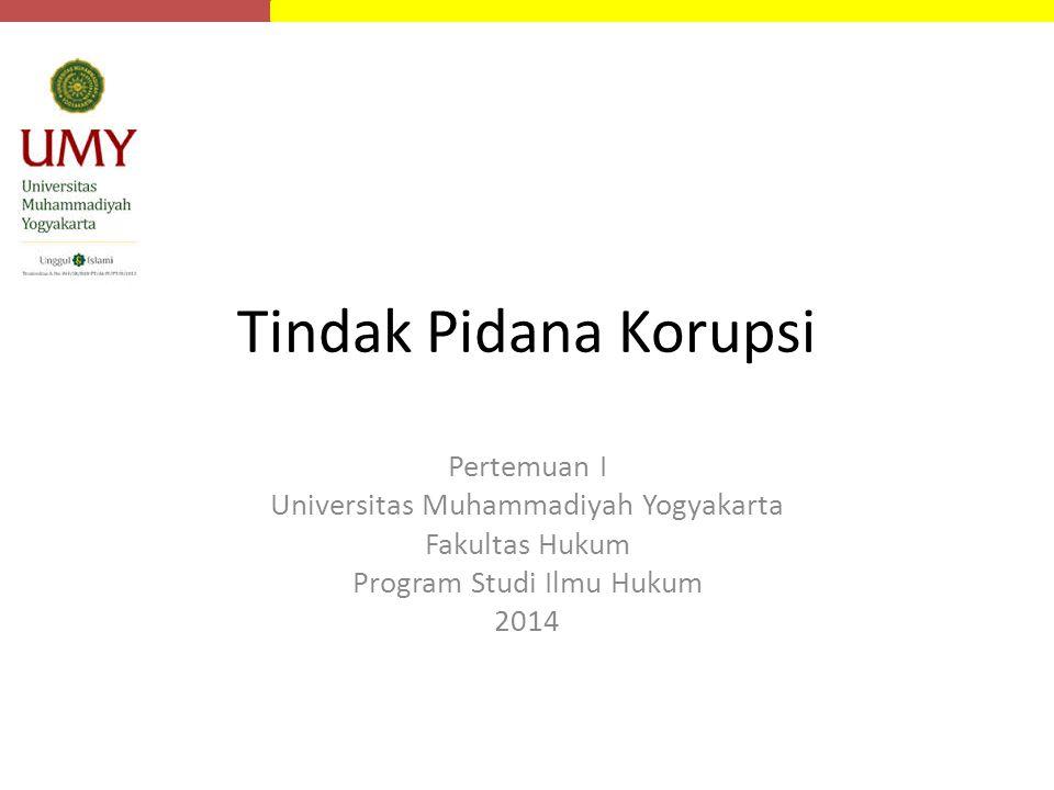 Tindak Pidana Korupsi Pertemuan I Universitas Muhammadiyah Yogyakarta Fakultas Hukum Program Studi Ilmu Hukum 2014