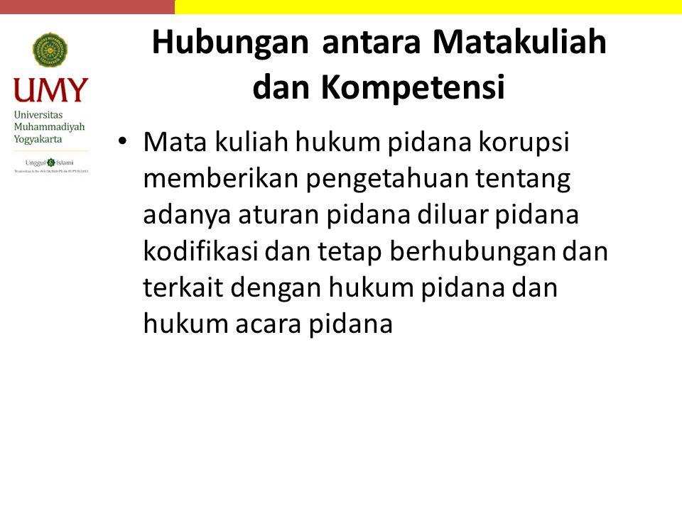 Hubungan antara Matakuliah dan Kompetensi Mata kuliah hukum pidana korupsi memberikan pengetahuan tentang adanya aturan pidana diluar pidana kodifikas
