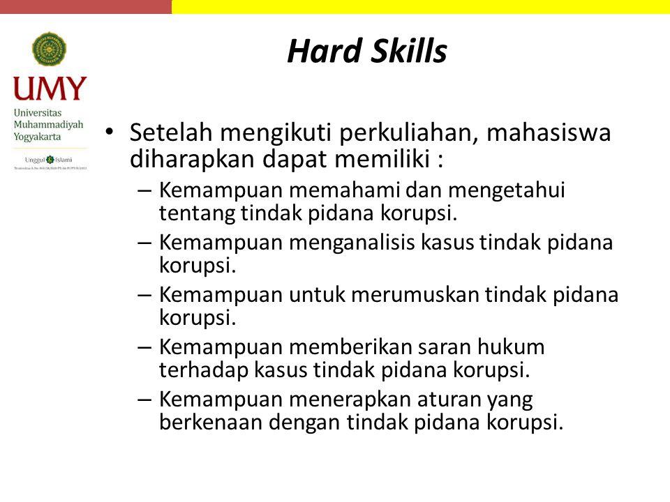 Hard Skills Setelah mengikuti perkuliahan, mahasiswa diharapkan dapat memiliki : – Kemampuan memahami dan mengetahui tentang tindak pidana korupsi. –