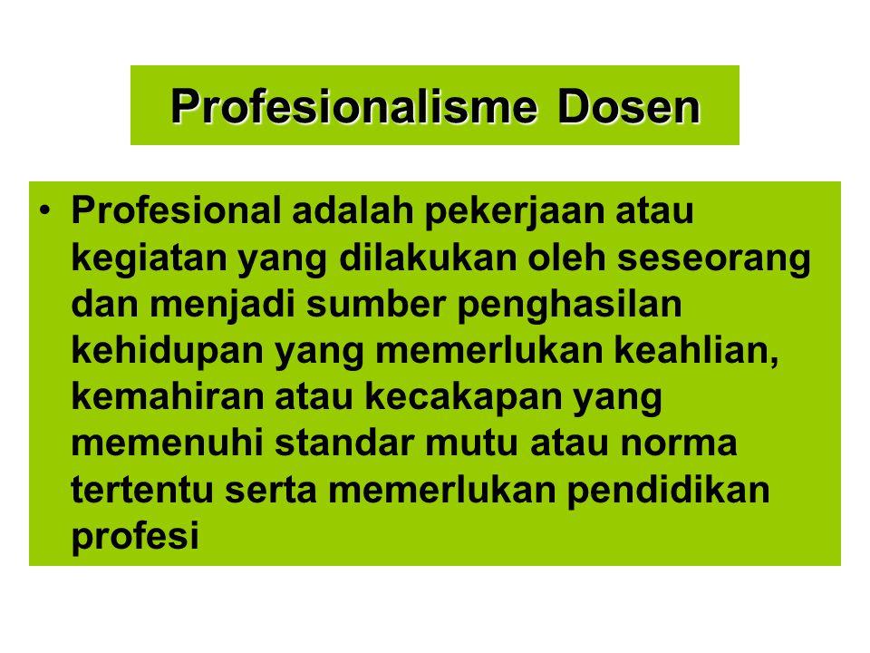 Profesionalisme Dosen Profesional adalah pekerjaan atau kegiatan yang dilakukan oleh seseorang dan menjadi sumber penghasilan kehidupan yang memerlukan keahlian, kemahiran atau kecakapan yang memenuhi standar mutu atau norma tertentu serta memerlukan pendidikan profesi