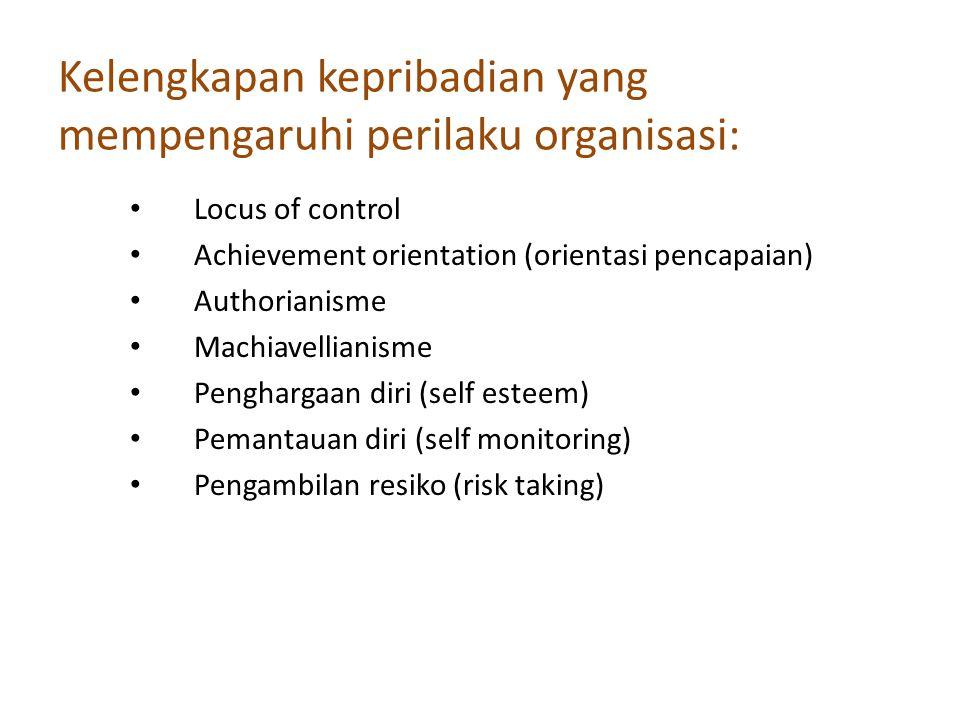 Kelengkapan kepribadian yang mempengaruhi perilaku organisasi: Locus of control Achievement orientation (orientasi pencapaian) Authorianisme Machiavellianisme Penghargaan diri (self esteem) Pemantauan diri (self monitoring) Pengambilan resiko (risk taking)