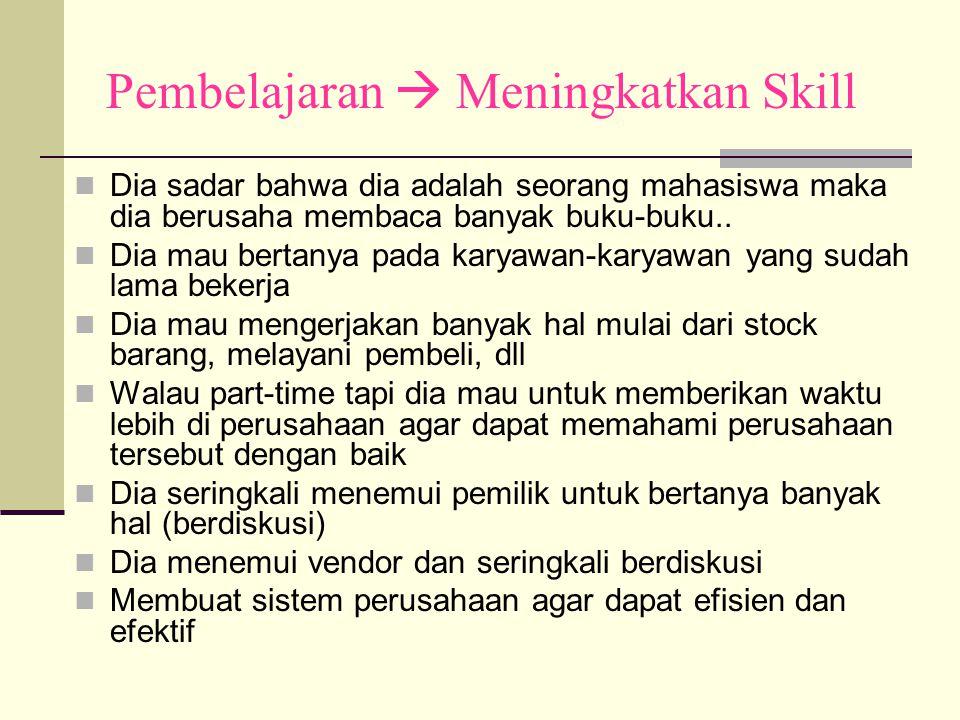 Pembelajaran  Meningkatkan Skill Dia sadar bahwa dia adalah seorang mahasiswa maka dia berusaha membaca banyak buku-buku.. Dia mau bertanya pada kary