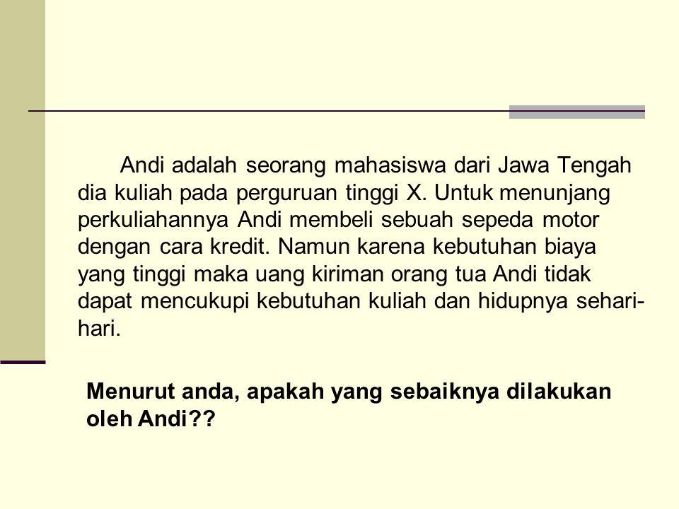 Andi adalah seorang mahasiswa dari Jawa Tengah dia kuliah pada perguruan tinggi X. Untuk menunjang perkuliahannya Andi membeli sebuah sepeda motor den