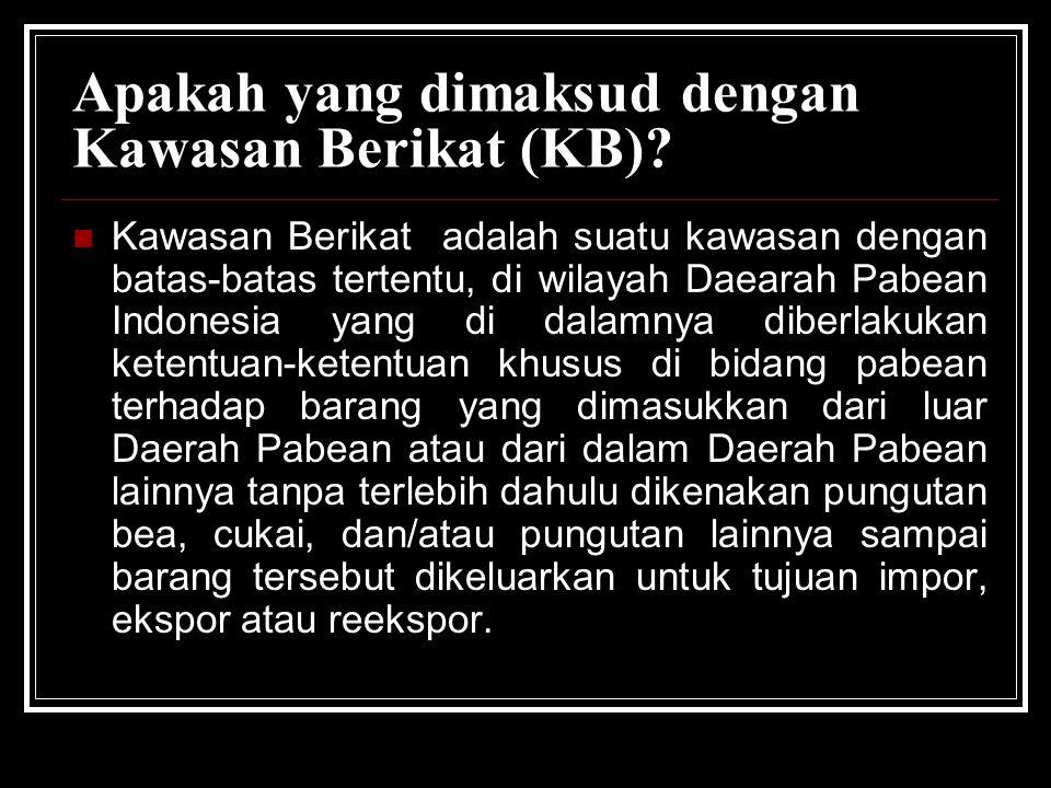 Apakah yang dimaksud dengan Kawasan Berikat (KB)? Kawasan Berikat adalah suatu kawasan dengan batas-batas tertentu, di wilayah Daearah Pabean Indonesi