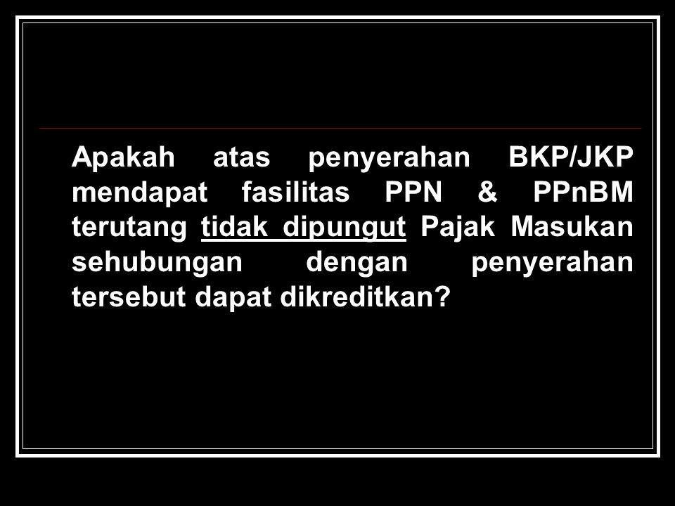 Apakah atas penyerahan BKP/JKP mendapat fasilitas PPN & PPnBM terutang tidak dipungut Pajak Masukan sehubungan dengan penyerahan tersebut dapat dikred