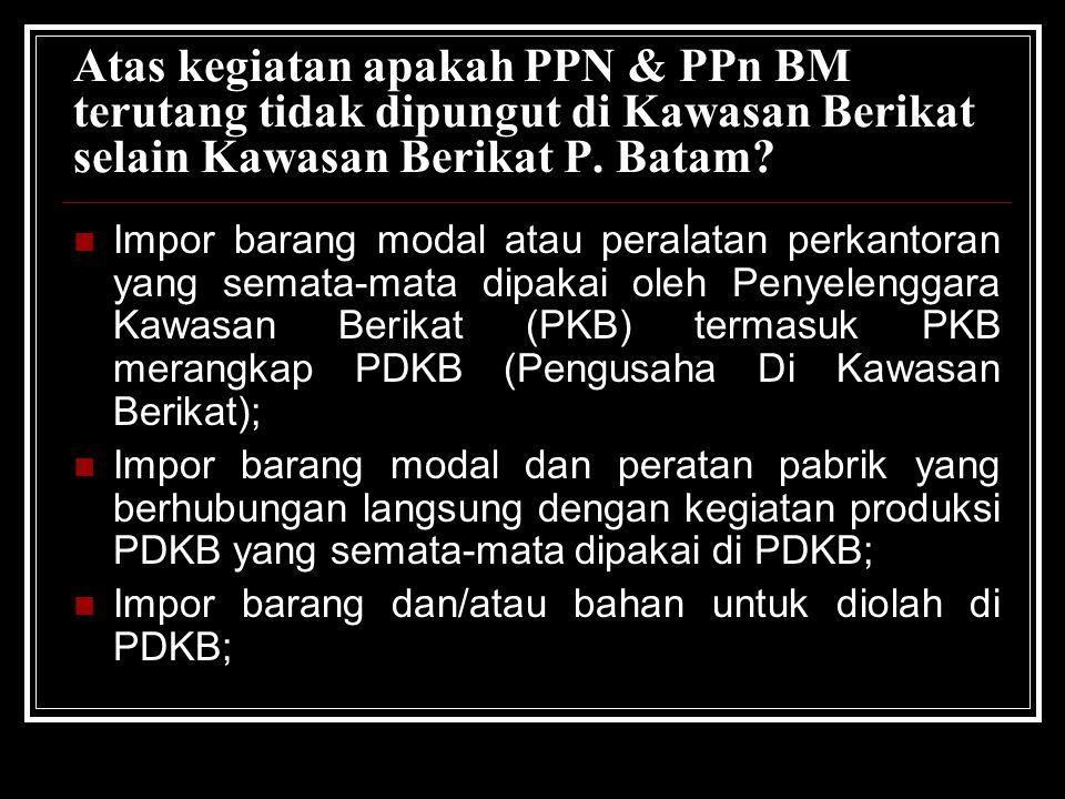 Atas kegiatan apakah PPN & PPn BM terutang tidak dipungut di Kawasan Berikat selain Kawasan Berikat P. Batam? Impor barang modal atau peralatan perkan
