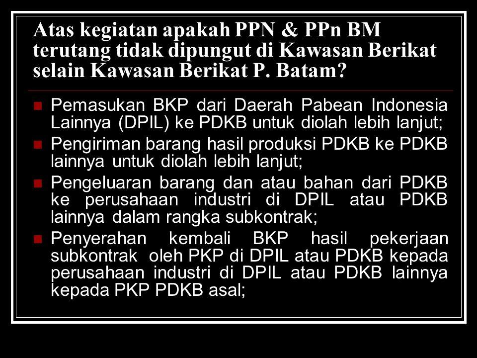 Atas kegiatan apakah PPN & PPn BM terutang tidak dipungut di Kawasan Berikat selain Kawasan Berikat P. Batam? Pemasukan BKP dari Daerah Pabean Indones