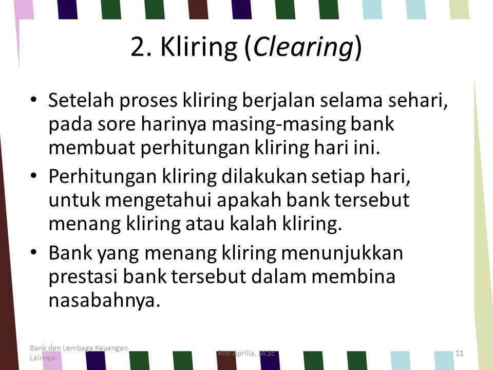 2. Kliring (Clearing) Setelah proses kliring berjalan selama sehari, pada sore harinya masing-masing bank membuat perhitungan kliring hari ini. Perhit
