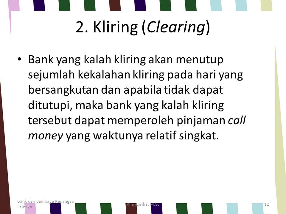 2. Kliring (Clearing) Bank yang kalah kliring akan menutup sejumlah kekalahan kliring pada hari yang bersangkutan dan apabila tidak dapat ditutupi, ma