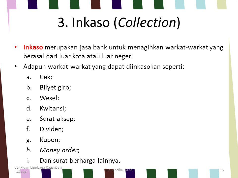 3. Inkaso (Collection) Inkaso merupakan jasa bank untuk menagihkan warkat-warkat yang berasal dari luar kota atau luar negeri Adapun warkat-warkat yan