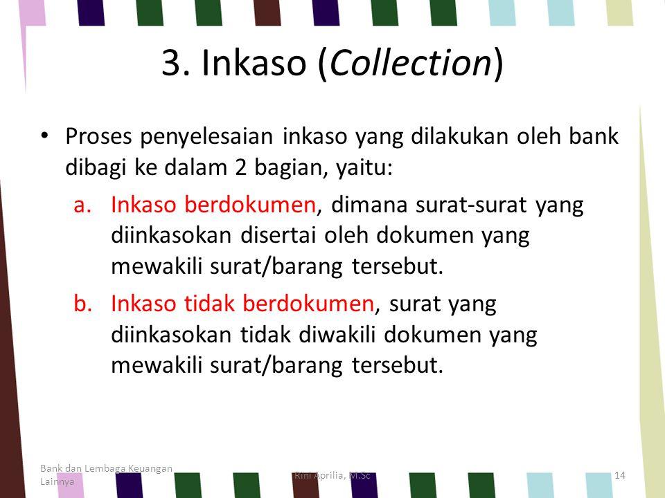 3. Inkaso (Collection) Proses penyelesaian inkaso yang dilakukan oleh bank dibagi ke dalam 2 bagian, yaitu: a.Inkaso berdokumen, dimana surat-surat ya