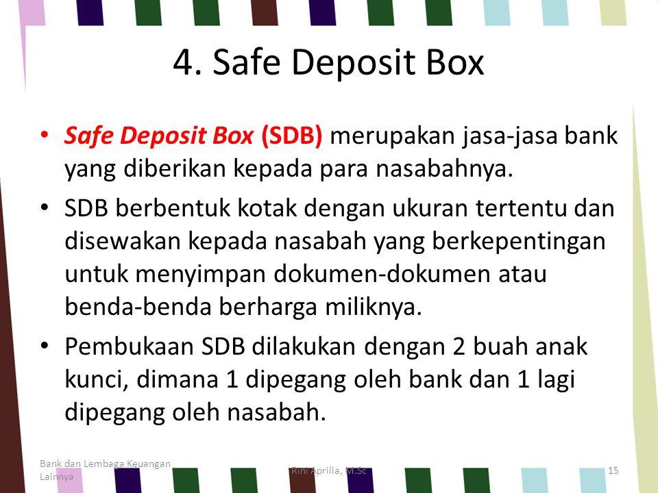 4. Safe Deposit Box Safe Deposit Box (SDB) merupakan jasa-jasa bank yang diberikan kepada para nasabahnya. SDB berbentuk kotak dengan ukuran tertentu