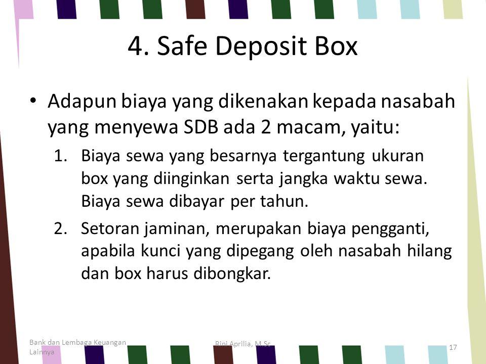 4. Safe Deposit Box Adapun biaya yang dikenakan kepada nasabah yang menyewa SDB ada 2 macam, yaitu: 1.Biaya sewa yang besarnya tergantung ukuran box y