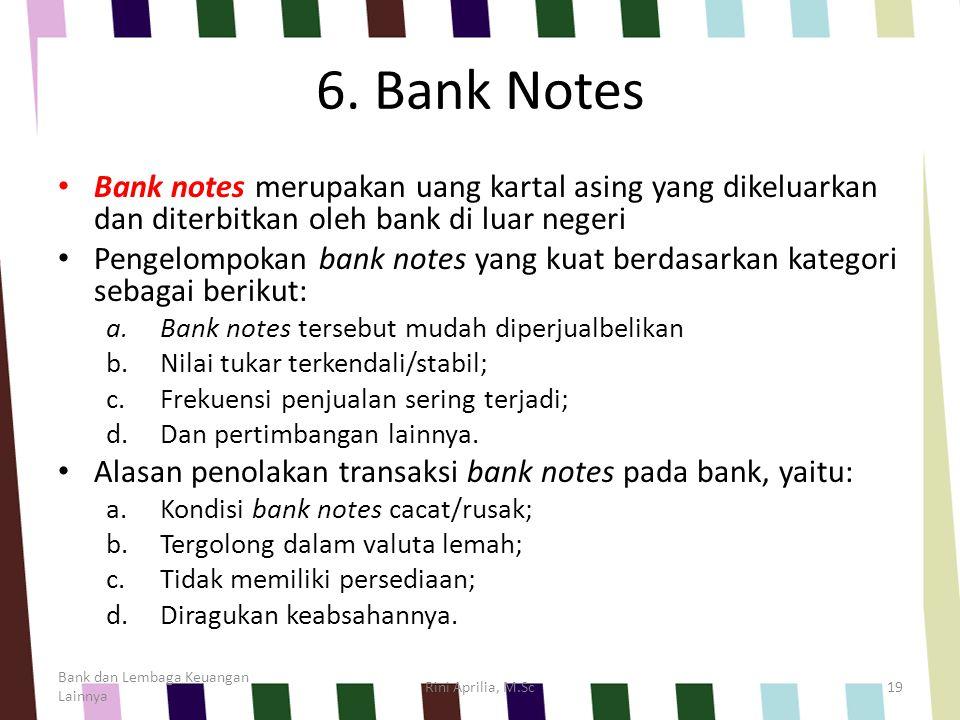 6. Bank Notes Bank notes merupakan uang kartal asing yang dikeluarkan dan diterbitkan oleh bank di luar negeri Pengelompokan bank notes yang kuat berd