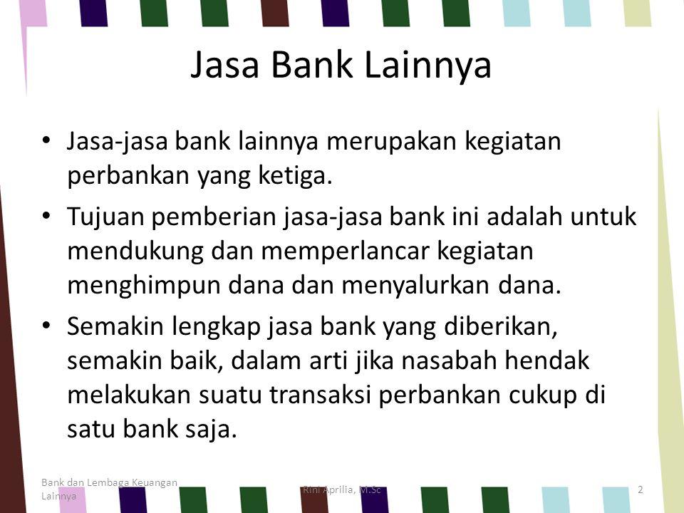 Jasa Bank Lainnya Jasa-jasa bank lainnya merupakan kegiatan perbankan yang ketiga. Tujuan pemberian jasa-jasa bank ini adalah untuk mendukung dan memp