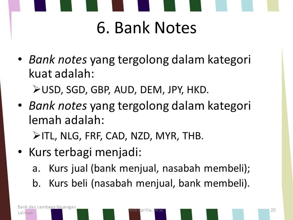 6. Bank Notes Bank notes yang tergolong dalam kategori kuat adalah:  USD, SGD, GBP, AUD, DEM, JPY, HKD. Bank notes yang tergolong dalam kategori lema