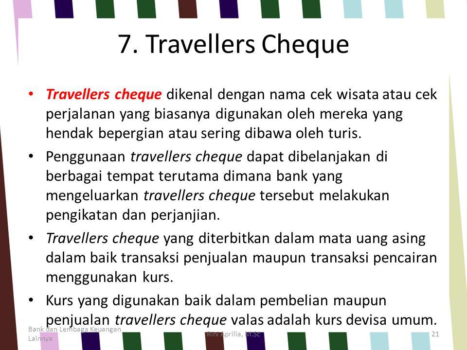7. Travellers Cheque Travellers cheque dikenal dengan nama cek wisata atau cek perjalanan yang biasanya digunakan oleh mereka yang hendak bepergian at