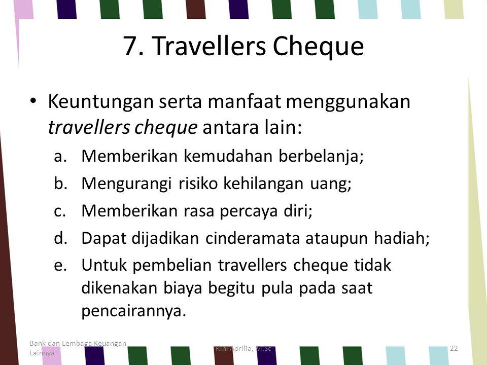 7. Travellers Cheque Keuntungan serta manfaat menggunakan travellers cheque antara lain: a.Memberikan kemudahan berbelanja; b.Mengurangi risiko kehila