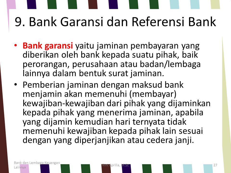 9. Bank Garansi dan Referensi Bank Bank garansi yaitu jaminan pembayaran yang diberikan oleh bank kepada suatu pihak, baik perorangan, perusahaan atau