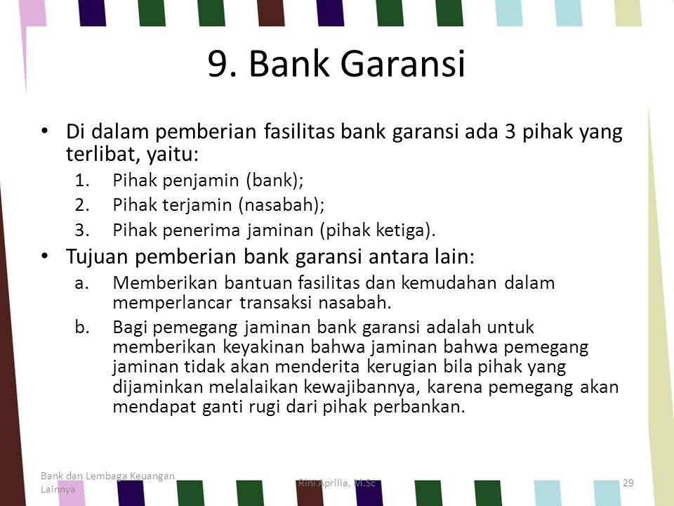 9. Bank Garansi Di dalam pemberian fasilitas bank garansi ada 3 pihak yang terlibat, yaitu: 1.Pihak penjamin (bank); 2.Pihak terjamin (nasabah); 3.Pih