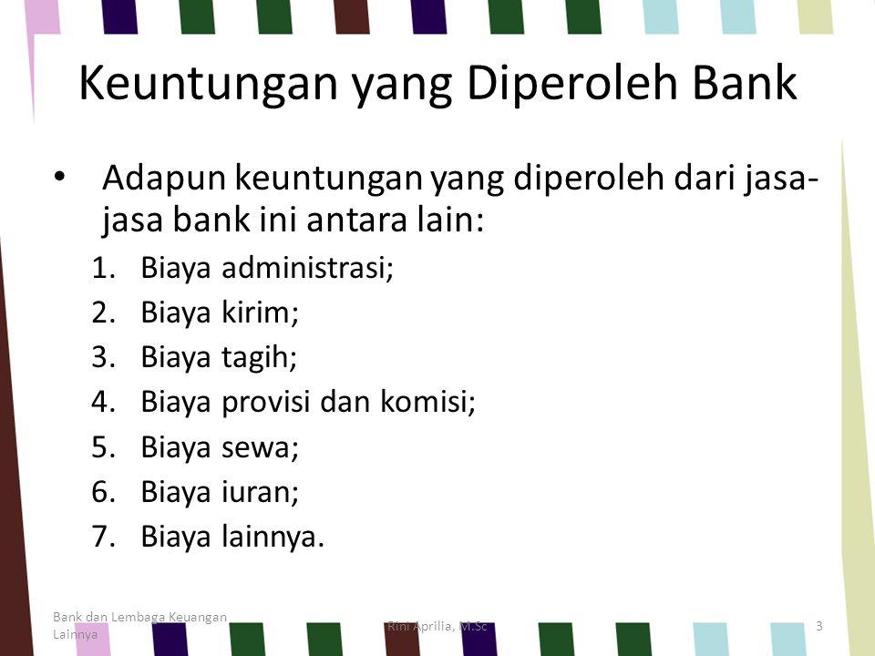 Keuntungan yang Diperoleh Bank Adapun keuntungan yang diperoleh dari jasa- jasa bank ini antara lain: 1.Biaya administrasi; 2.Biaya kirim; 3.Biaya tag