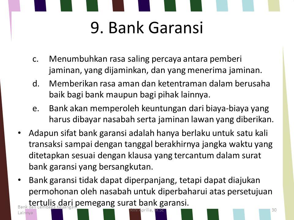 9. Bank Garansi c.Menumbuhkan rasa saling percaya antara pemberi jaminan, yang dijaminkan, dan yang menerima jaminan. d.Memberikan rasa aman dan keten