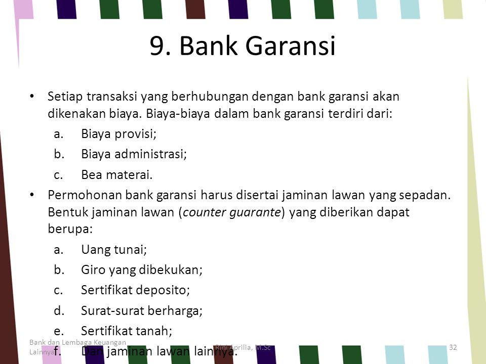 9. Bank Garansi Setiap transaksi yang berhubungan dengan bank garansi akan dikenakan biaya. Biaya-biaya dalam bank garansi terdiri dari: a.Biaya provi