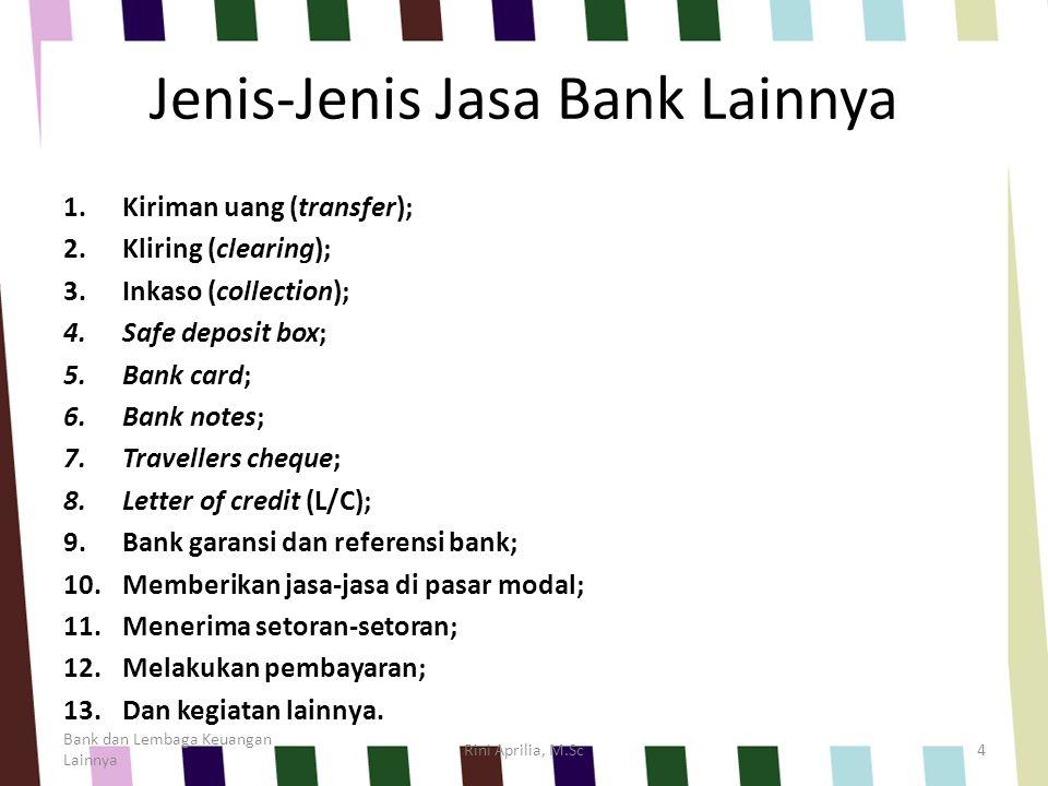 Jenis-Jenis Jasa Bank Lainnya 1.Kiriman uang (transfer); 2.Kliring (clearing); 3.Inkaso (collection); 4.Safe deposit box; 5.Bank card; 6.Bank notes; 7