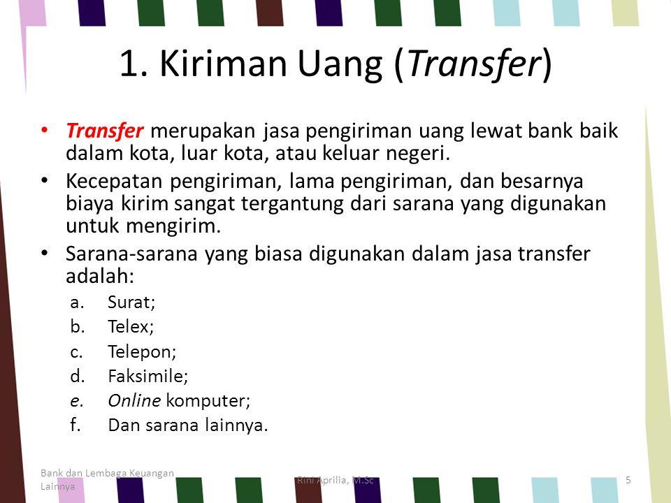 1. Kiriman Uang (Transfer) Transfer merupakan jasa pengiriman uang lewat bank baik dalam kota, luar kota, atau keluar negeri. Kecepatan pengiriman, la