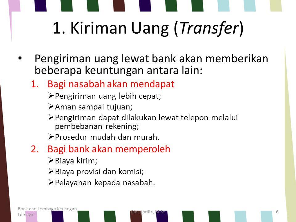 1. Kiriman Uang (Transfer) Pengiriman uang lewat bank akan memberikan beberapa keuntungan antara lain: 1.Bagi nasabah akan mendapat  Pengiriman uang